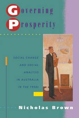 Governing Prosperity: Social Change and Social Analysis in Australia in the 1950s