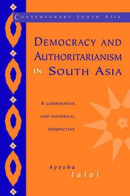 Contemporary South Asia: Series Number 1: Democracy and Authoritarianism in South Asia: A Comparative and Historical Perspective