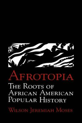 Cambridge Studies in American Literature and Culture: Series Number 118: Afrotopia: The Roots of African American Popular History