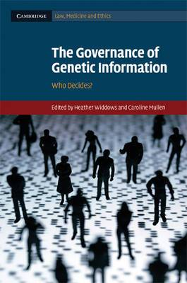 Cambridge Law, Medicine and Ethics: Series Number 9: The Governance of Genetic Information: Who Decides?
