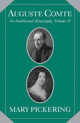 Auguste Comte: Volume 2: An Intellectual Biography