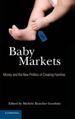 Baby Markets: Money and the New Politics of Creating Families