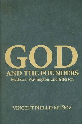 God and the Founders: Madison, Washington, and Jefferson