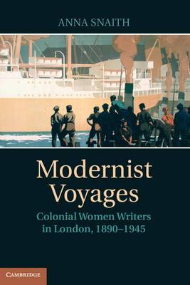 Modernist Voyages: Colonial Women Writers in London, 1890-1945