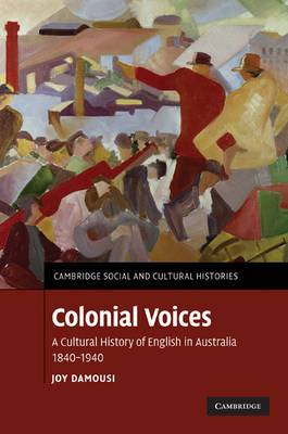 Colonial Voices: A Cultural History of English in Australia, 1840-1940