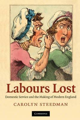 Labours Lost: Domestic Service and the Making of Modern England