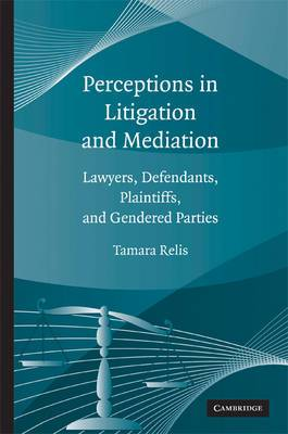 Perceptions in Litigation and Mediation: Lawyers, Defendants, Plaintiffs, and Gendered Parties