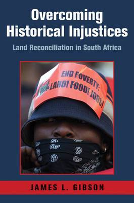 Cambridge Studies in Public Opinion and Political Psychology: Overcoming Historical Injustices: Land Reconciliation in South Africa