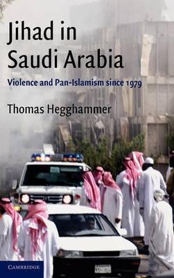 Jihad in Saudi Arabia: Violence and Pan-Islamism since 1979