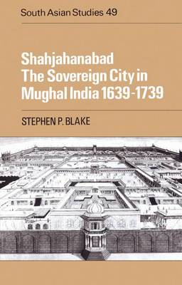 Shahjahanabad: The Sovereign City in Mughal India 1639-1739