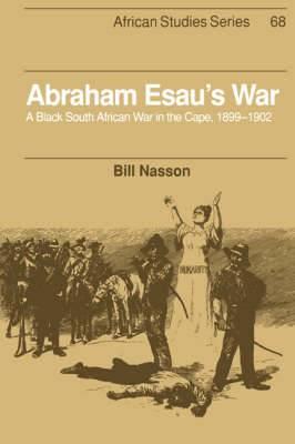 Abraham Esau's War: A Black South African War in the Cape, 1899-1902