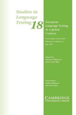 Studies in Language Testing: Series Number 18: European Language Testing in a Global Context: Proceedings of the ALTE Barcelona Conference July 2001