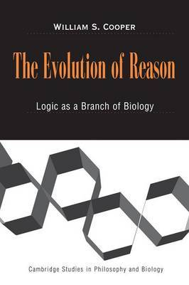 The Evolution of Reason: Logic as a Branch of Biology