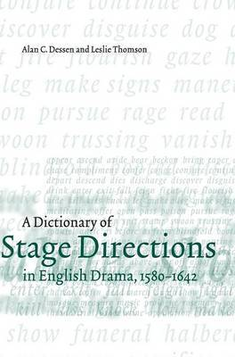A Dictionary of Stage Directions in English Drama 1580-1642