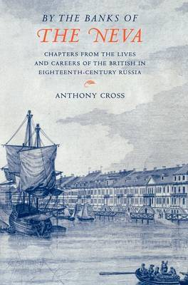 'By the Banks of the Neva': Chapters from the Lives and Careers of the British in Eighteenth-Century Russia