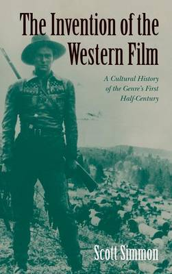 The Invention of the Western Film: A Cultural History of the Genre's First Half Century