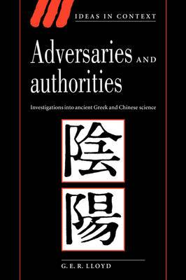Ideas in Context: Series Number 42: Adversaries and Authorities: Investigations into Ancient Greek and Chinese Science