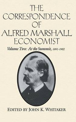 The Correspondence of Alfred Marshall, Economist: v.2: At the Summit, 1891-1902