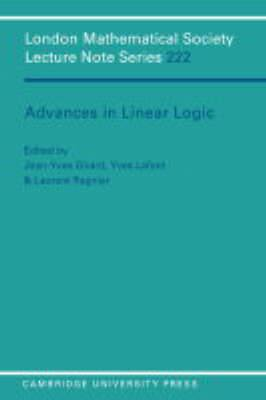 London Mathematical Society Lecture Note Series: Series Number 222: Advances in Linear Logic