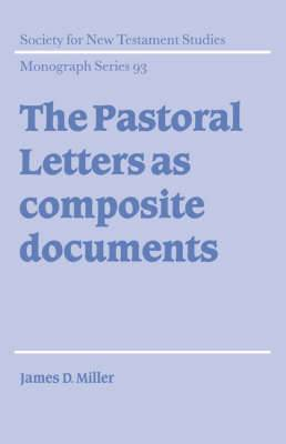 Society for New Testament Studies Monograph Series: Series Number 93: The Pastoral Letters as Composite Documents
