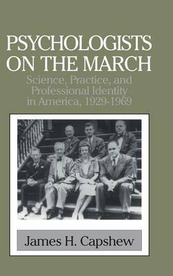 Psychologists on the March: Science, Practice, and Professional Identity in America, 1929-1969