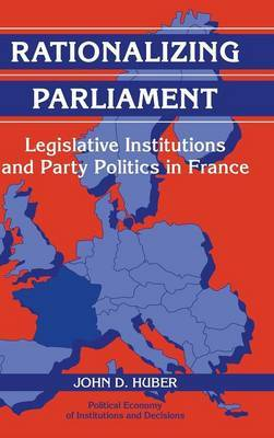 Rationalizing Parliament: Legislative Institutions and Party Politics in France
