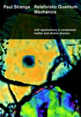 Relativistic Quantum Mechanics: With Applications in Condensed Matter and Atomic Physics