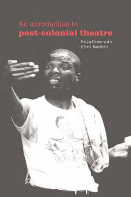 Cambridge Studies in Modern Theatre: An Introduction to Post-Colonial Theatre