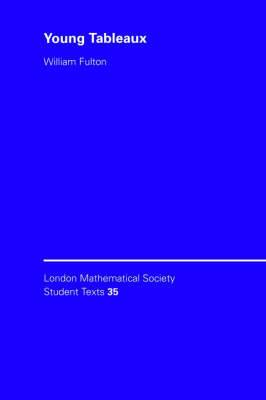 London Mathematical Society Student Texts: Series Number 35: Young Tableaux: With Applications to Representation Theory and Geometry