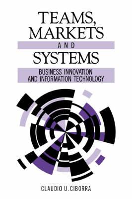 Teams, Markets and Systems: Business Innovation and Information Technology