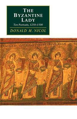 The Byzantine Lady: Ten Portraits, 1250 - 1500