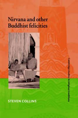 Cambridge Studies in Religious Traditions: Series Number 12: Nirvana and Other Buddhist Felicities