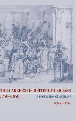 The Careers of British Musicians, 1750-1850: A Profession of Artisans: 1750-1850