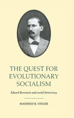 The Quest for Evolutionary Socialism: Eduard Bernstein and Social Democracy