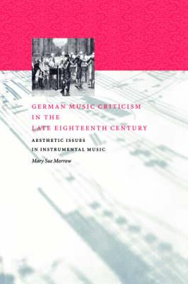 German Music Criticism in the Late Eighteenth Century: Aesthetic Issues in Instrumental Music