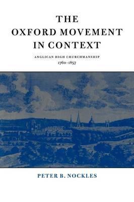The Oxford Movement in Context: Anglican High Churchmanship, 1760-1857