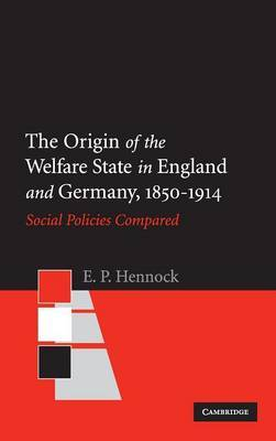 The Origin of the Welfare State in England and Germany, 1850-1914: Social Policies Compared
