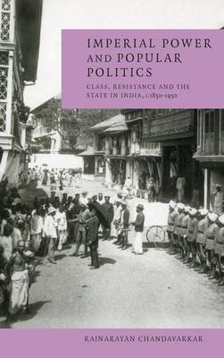 Imperial Power and Popular Politics: Class, Resistance and the State in India, 1850-1950
