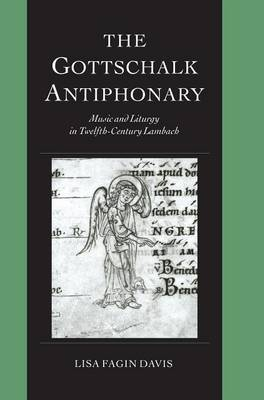 The Gottschalk Antiphonary: Music and Liturgy in Twelfth-century Lambach