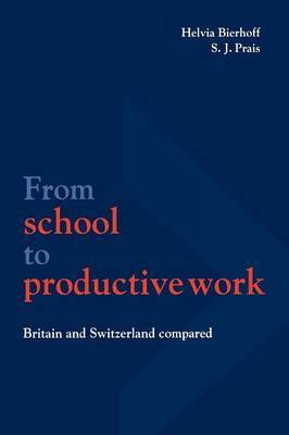 From School to Productive Work: Britain and Switzerland Compared
