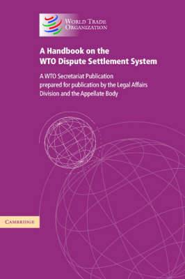 A Handbook on the WTO Dispute Settlement System: A WTO Secretariat Publication