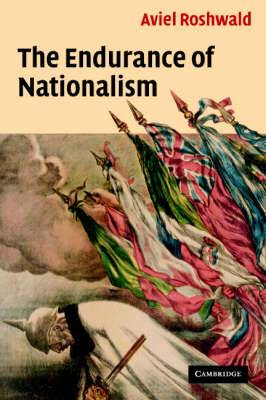 The Endurance of Nationalism: Ancient Roots and Modern Dilemmas
