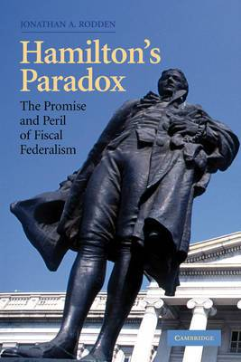 Hamilton's Paradox: The Promise and Peril of Fiscal Federalism