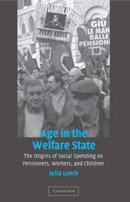 Cambridge Studies in Comparative Politics: Age in the Welfare State: The Origins of Social Spending on Pensioners, Workers, and Children