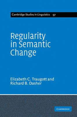 Cambridge Studies in Linguistics: Series Number 97: Regularity in Semantic Change