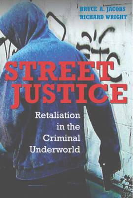 Cambridge Studies in Criminology: Street Justice: Retaliation in the Criminal Underworld