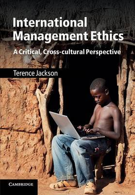International Management Ethics: A Critical, Cross-cultural Perspective