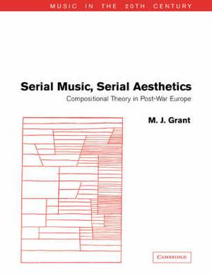 Music in the Twentieth Century: Series Number 16: Serial Music, Serial Aesthetics: Compositional Theory in Post-War Europe