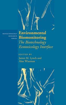 Biotechnology Research: Series Number 7: Environmental Biomonitoring: The Biotechnology Ecotoxicology Interface