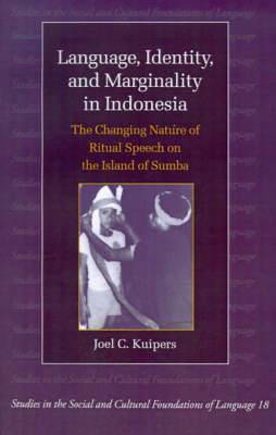 Language, Identity, and Marginality in Indonesia: The Changing Nature of Ritual Speech on the Island of Sumba